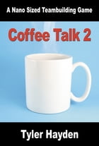 Coffee Talk Two: Another Nano Sized Team Buildng Game