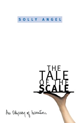 Book The Tale of the Scale: An Odyssey of Invention by Solly Angel