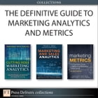 The Definitive Guide to Marketing Analytics and Metrics (Collection) by Cesar Brea
