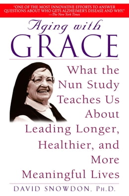Book Aging with Grace: What the Nun Study Teaches Us About Leading Longer, Healthier, and More… by David Snowdon