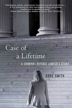 Case of a Lifetime: A Criminal Defense Lawyer's Story by Abbe Smith