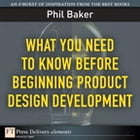 What You Need to Know Before Beginning Product Design Development by Phil Baker