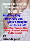 Moving in with the Montgomerys Book 2: Anal Toy Play, Blow Jobs and Santa's Naughty or Nice List! (Older man, younger man, slutty girlfriend fantasy/ Daddy Issues) 375111b7-9f05-469a-9d36-2d94893cb84d