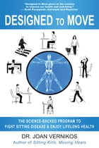 Designed to Move: The Science-Backed Program to Fight Sitting Disease and Enjoy Lifelong Health by Joan Vernikos