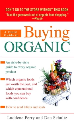 Book A Field Guide to Buying Organic: An Aisle-by-Aisle Guide to Every Organic Product by Luddene Perry