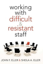 Working With Difficult & Resistant Staff by John F. Eller