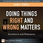 Doing Things Right and Wrong Matters: Excellence and Relevance by Inder Sidhu