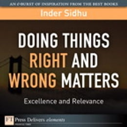 Book Doing Things Right and Wrong Matters: Excellence and Relevance by Inder Sidhu