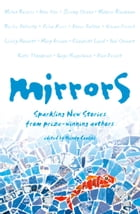 Mirrors: Sparkling new stories from prize-winning authors by Wendy Cooling