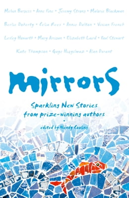 Book Mirrors: Sparkling new stories from prize-winning authors by Wendy Cooling