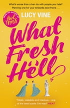 What Fresh Hell: The most hilarious novel you'll read this year by Lucy Vine