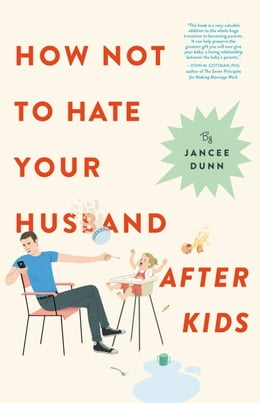 Book How Not to Hate Your Husband After Kids by Jancee Dunn