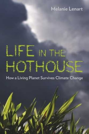 Life in the Hothouse How a Living Planet Survives Climate Change