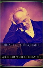 The Art of Being Right by Arthur Schopenhauer