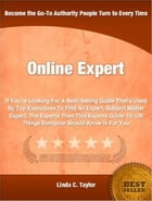 Online Expert: If You're Looking For A Best-Selling Guide That's Used By Top Executives To Find An Expert, Subject  by Linda C. Taylor