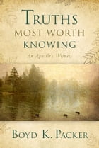 Truths Most Worth Knowing: An Apostle's Witness by Packer