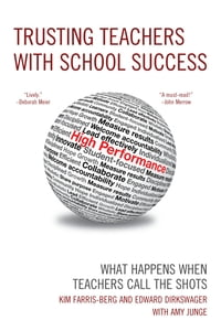 Trusting Teachers with School Success: What Happens When Teachers Call the Shots