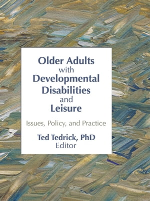 Older Adults With Developmental Disabilities and Leisure Issues,  Policy,  and Practice