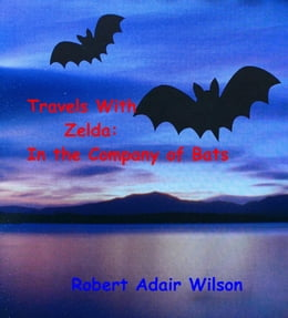 Book Travels With Zelda: In the Company of Bats by Robert Adair Wilson