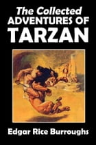 The Collected Adventures of Tarzan: 19 Novels and Stories by Edgar Rice Burroughs