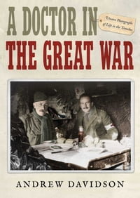 A Doctor in The Great War: Unseen Photographs of Life in the Trenches