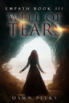 Well of Tears (Empath Book 3) by Dawn Peers