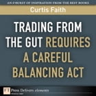 Trading from the Gut Requires a Careful Balancing Act by Curtis Faith