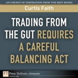 Book Trading from the Gut Requires a Careful Balancing Act by Curtis Faith