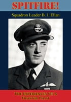 Spitfire! The Experiences Of A Fighter Pilot [Illustrated Edition] by Squadron Leader B. J. Ellan