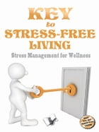 Key to Stress Free Living: Stress management for wellness by Dr. Jyotsna Codaty