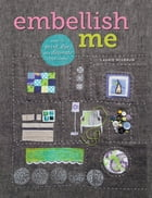 Embellish Me: How to Print, Dye, and Decorate Your Fabric by Laurie Wisbrun
