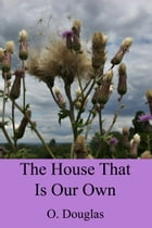 The House That Is Our Own by O. Douglas