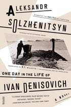 One Day in the Life of Ivan Denisovich: A Novel by Aleksandr Solzhenitsyn