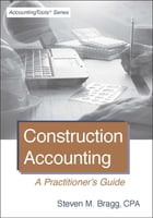 Construction Accounting: A Practitioner's Guide by Steven Bragg