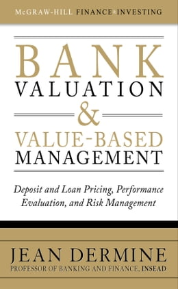 Book Bank Valuation and Value-Based Management: Deposit and Loan Pricing, Performance Evaluation, and… by Jean Dermine