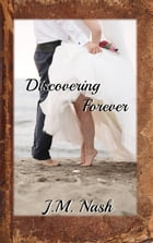 Discovering Forever: Discovery Series, #4 by JM Nash
