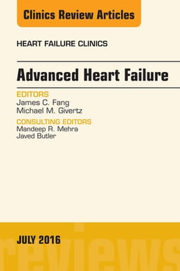 Book Advanced Heart Failure, An Issue of Heart Failure Clinics, by James C. Fang