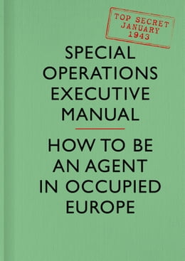 Book SOE Manual: How to be an Agent in Occupied Europe by Special Operations Executive