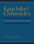 Kaqchikel Chronicles: The Definitive Edition by Judith M. Maxwell