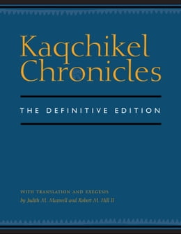 Book Kaqchikel Chronicles: The Definitive Edition by Judith M. Maxwell