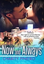 Now and Always: South Beach Sizzles Contemporary Romance Series, #1 by Charity Pineiro