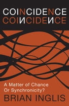 Coincidence: a Matter of Chance - or Synchronicity? by Brian Inglis