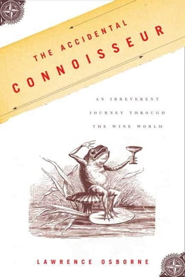 Book The Accidental Connoisseur: An Irreverent Journey Through the Wine World by Lawrence Osborne