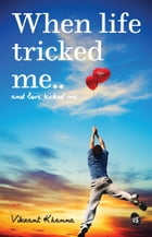 When Life tricked me by Vikrant Khanna