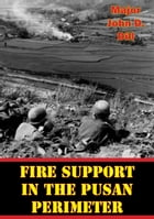 Fire Support In The Pusan Perimeter by Major John D. Dill