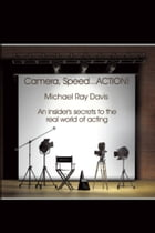 Camera, Speed...ACTION!: An Insider's Secrets to the Real World of Acting by Michael Ray Davis