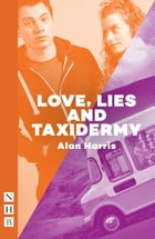 Love, Lies and Taxidermy (NHB Modern Plays) by Alan Harris