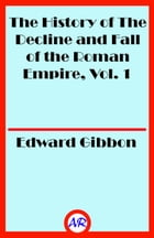 The History of The Decline and Fall of the Roman Empire, Vol. 1 by Edward Gibbon