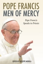 Men of Mercy: Pope Francis Speaks to Priests by Pope Francis