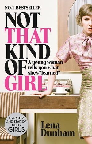 Not That Kind of Girl: A Young Woman Tells You What She?s ?Learned?